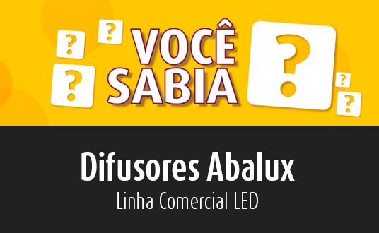 Abalux - Difusores Abalux - Linha Comercial LED